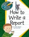 How to Write a Report - Cecilia Minden, Kate Roth