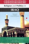 Religion and Politics in Iraq: Shiite Clerics Between Quietism and Resistance - M. Ismail Marcinkowski, Hamid Algar