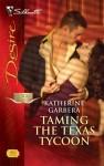 Mills & Boon : Taming The Texas Tycoon (Texas Cattleman's Club: Maverick County Millionair) - Katherine Garbera