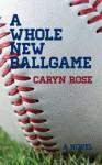 A Whole New Ballgame - Caryn Rose