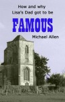 How and why Lisa's Dad got to be FAMOUS - Michael Allen