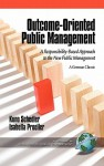 Outcome-Oriented Public Management: A Responsibility-Based Approach to the New Public Management (Hc) - Kuno Schedler, Isabella Proeller