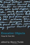 Evocative Objects: Things We Think With - Sherry Turkle