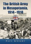 The British Army in Mesopotamia, 19141918 - Paul Knight