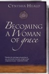 """Becoming a Woman of Grace: """"Therefore the Lord longs to be gracious to you, and therefore He waits on high to have compassion on you."""" Isaiah 30:18 - Cynthia Heald, Stacy T Rinehart"""