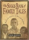 The Suggs Book of Family Tales: Real-Life Stories of Wit and Wisdom - Rob Suggs