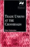 Trade Unions At The Crossroads - Peter Fairbrother