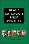 Black Chicago's First Century: Volume I, 1833-1900 - Christopher Reed
