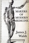 Makers of Modern Medicine - James Joseph Walsh