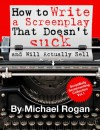 How to Write a Screenplay That Doesn't Suck and Will Actually Sell (ScriptBully Book Series 1) - Michael Rogan