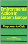 Environmental Action in Eastern Europe: Responses to Crisis - Barbara Jancar-Webster