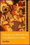 The Social History Of The Brazilian Samba (Ashgate Studies In Ethnomusicology) (Ashgate Studies In Ethnomusicology) - Lisa Shaw