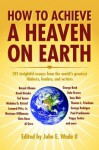 How to Achieve a Heaven on Earth - John E. Wade II, Donald Frampton, Peter Tanous, Christine Barnes