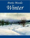 Poetic Moods: Winter - James Russell Lowell, Robert Burns, Ralph Waldo Emerson, Christina Rossetti, William Shakespeare