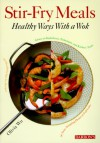 Stir-Fry Meals: Healthy Ways with a Wok - Olivia Wu