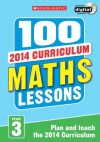 100 Maths Lessons: Year 3 (100 Lessons - 2014 Curriculum) - Lesley Fletcher, Jenny Penfold, Ann Montague-Smith