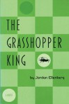 The Grasshopper King - Jordan Ellenberg