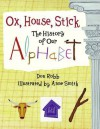 Ox, House, Stick: The History of Our Alphabet - Don Robb, Anne Smith