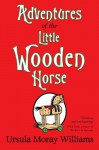 Adventures of the Little Wooden Horse. Ursula Moray Williams - Ursula Moray Williams