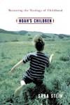 Noah's Children: Restoring The Ecology Of Childhood - Sara Bonnett Stein