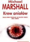 Krew aniołów - Michael Marshall Smith