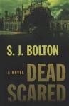 Dead Scared - S.J. Bolton