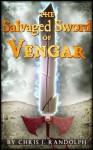 The Salvaged Sword of Vengar - Chris J. Randolph