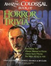 The Amazing, Colossal Book of Horror Trivia: Everything You Always Wanted to Know about Scary Movies But Were Afraid to Ask - Jonathan Malcolm Lampley, Jim Clark, Ken Beck