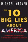 The 10 Big Lies About America: Combating Destructive Distortions About Our Nation - Michael Medved