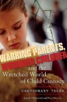 Warring Parents, Wounded Children, and the Wretched World of Child Custody: Cautionary Tales - Joseph Helmreich, Paul Marcus