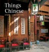 Things Chinese: Antiques, Crafts, Collectibles - Ronald G. Knapp, Michael Freeman