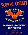 BANDIDOS, BARBECUE, AND ICE TEA (Scorpa County, #1) - D.L. Greenlee