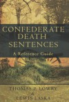 Confederate Death Sentences: A Reference Guide - Thomas P. Lowry