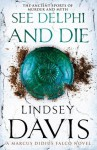 See Delphi and Die: A Marcus Didius Falco Novel - Lindsey Davis
