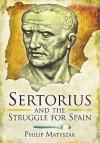 Sertorius and the Struggle for Spain - Philip Matyszak