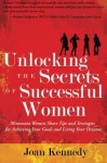Unlocking the Secrets of Successful Women: Minnesota Women Share Tips and Strategies for Achieving Your Goals and Living Your Dreams - Joan Kennedy