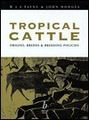 Tropical Cattle: Origins, Breeds And Breeding Policies - W.J.A. Payne, John Hodges, John E. Hodges