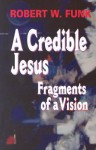 A Credible Jesus: Fragments of a Vision - Robert W. Funk