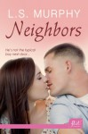 Neighbors - L.S. Murphy