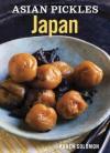 Asian Pickles: Japan: Recipes for Japanese Sweet, Sour, Salty, Cured, and Fermented Tsukemono - Karen Solomon