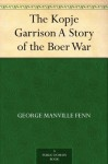 The Kopje Garrison A Story of the Boer War - George Manville Fenn, W. Boucher