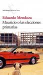 Mauricio o las elecciones primarias (Spanish Edition) - Eduardo Mendoza