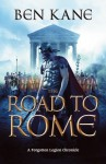 The Road to Rome: (The Forgotten Legion Chronicles No. 3) - Ben Kane