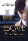 Escape from Mount Moriah: Memoirs of a Refugee Child's Triumph - Jack Engelhard