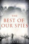 The Best of Our Spies - Alex Gerlis