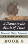 Casanova's Chinese Restaurant: Book 5 of A Dance to the Music of Time - Anthony Powell