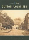 Sutton Coldfield Then & Now - Marian Baxter, John Field