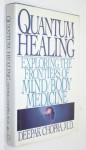 Quantum Healing: Exploring the Frontiers of Mind/Body Medicine - Deepak Chopra