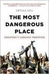 The Most Dangerous Place - Imtiaz Gul