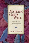 Desiring God's Will: Aligning Our Hearts with the Heart of God - David G. Benner, Thomas H. Green